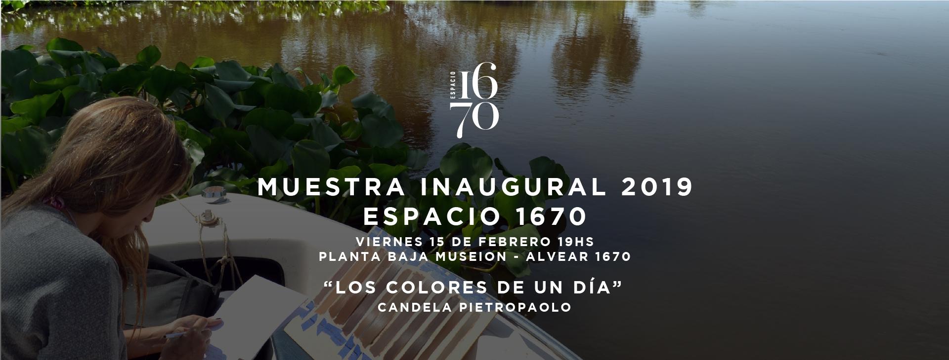 """Espacio 1670 - 1º Muestra 2019 """"Los Colores de un Día"""" de Candela Pietropaolo"""