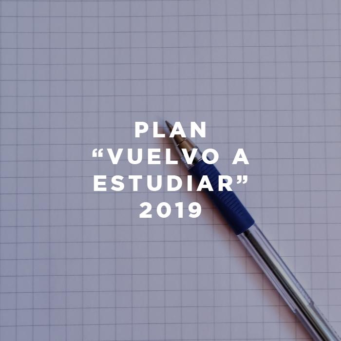 """Plan """"Vuelvo a estudiar"""" 2019"""